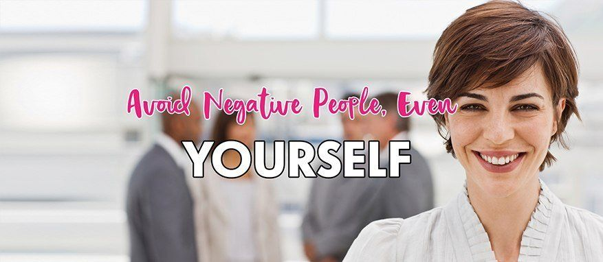 Avoid Negative People, Even Yourself