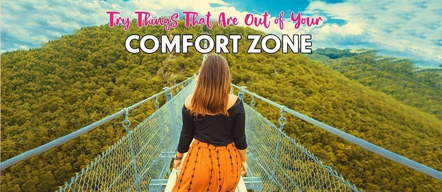 Try Things That Are Out of Your Comfort Zone