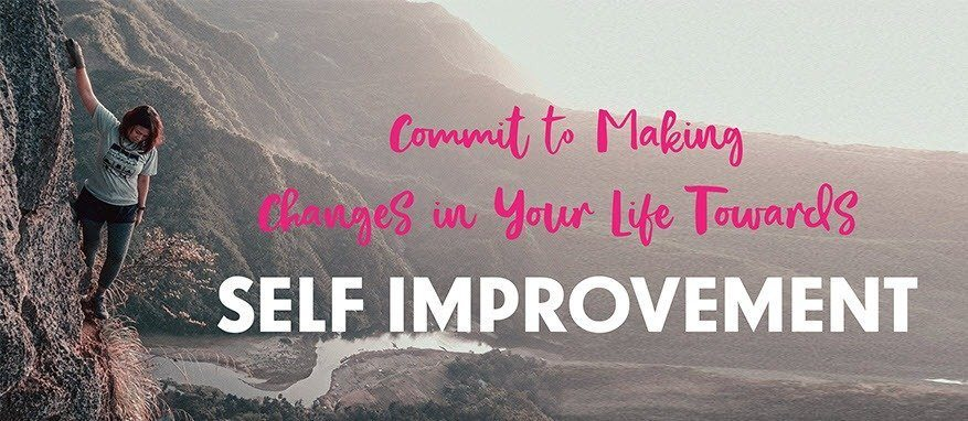 Commit to Making Changes in Your Life Towards Self-Improvement