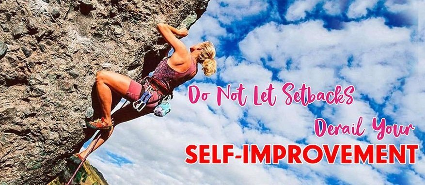 Do Not Let Setbacks Derail Your Self-Improvement